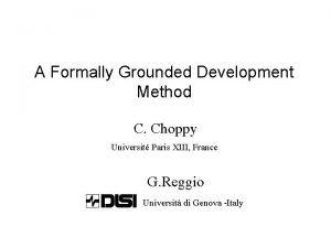 A Formally Grounded Development Method C Choppy Universit