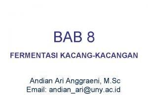 BAB 8 FERMENTASI KACANGKACANGAN Andian Ari Anggraeni M