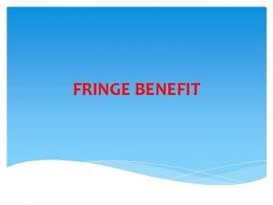 FRINGE BENEFIT What is Fringe Benefit Any good