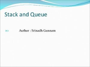 Stack and Queue Author Srinadh Gunnam Stack Introduction