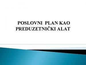 POSLOVNI PLAN KAO PREDUZETNIKI ALAT Poslovni plan kao