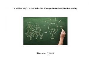 JLABBNL High Current Polarized Photogun Partnership Brainstorming November