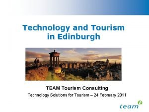 Technology and Tourism in Edinburgh TEAM Tourism Consulting