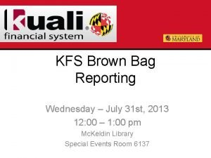 KFS Brown Bag Reporting Wednesday July 31 st