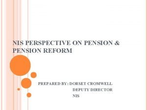 NIS PERSPECTIVE ON PENSION PENSION REFORM PREPARED BY