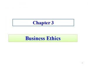 Chapter 3 Business Ethics 0 Business Ethics doing