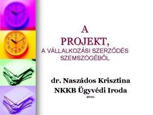 A PROJEKT A VLLALKOZSI SZERZDS SZEMSZGBL dr Naszdos