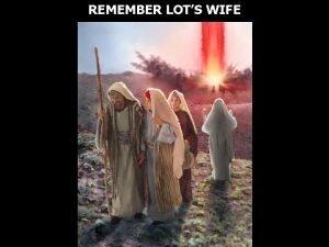 REMEMBER LOTS WIFE Luke 17 32 Remember Lots