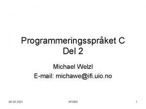 Programmeringssprket C Del 2 Michael Welzl Email michaweifi