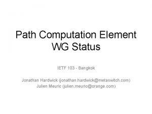 Path Computation Element WG Status IETF 103 Bangkok