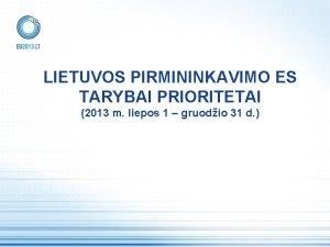 LIETUVOS PIRMININKAVIMO ES TARYBAI PRIORITETAI 2013 m liepos
