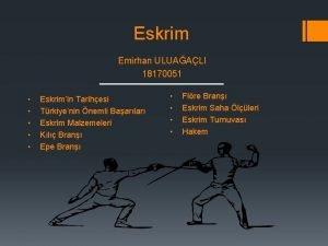 Eskrim Emirhan ULUAALI 18170051 Eskrimin Tarihesi Trkiyenin nemli