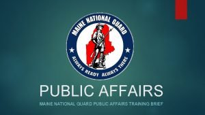 PUBLIC AFFAIRS MAINE NATIONAL GUARD PUBLIC AFFAIRS TRAINING