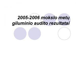 2005 2006 mokslo met giluminio audito rezultatai Mokymo
