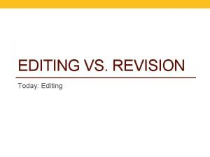 EDITING VS REVISION Today Editing Editing vs Revision