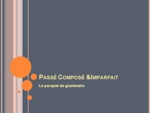 PASS COMPOS IMPARFAIT Le pacquet de grammaire EX