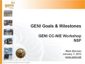 GENI Goals Milestones GENI CCNIE Workshop NSF Mark