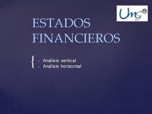 ESTADOS FINANCIEROS 1 Anlisis vertical Anlisis horizontal Anlisis