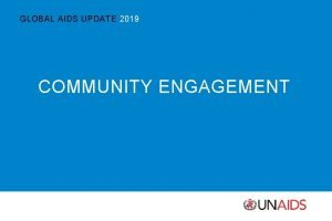 GLOBAL AIDS UPDATE 2019 COMMUNITY ENGAGEMENT GLOBAL AIDS