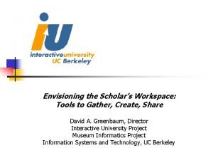 Envisioning the Scholars Workspace Tools to Gather Create