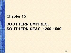 Chapter 15 SOUTHERN EMPIRES SOUTHERN SEAS 1200 1500