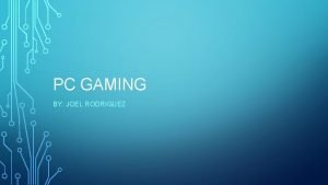 PC GAMING BY JOEL RODRIGUEZ ABOUT PC GAMING