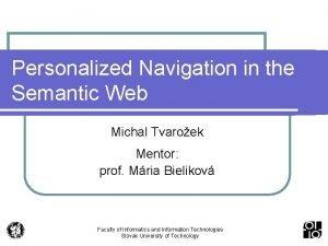 Personalized Navigation in the Semantic Web Michal Tvaroek