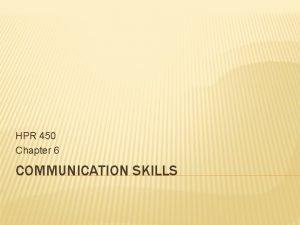 HPR 450 Chapter 6 COMMUNICATION SKILLS INTERPERSONAL COMMUNICATION
