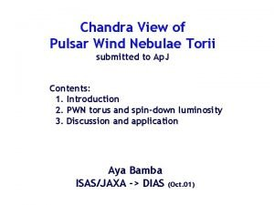 Chandra View of Pulsar Wind Nebulae Torii submitted
