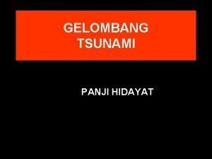 GELOMBANG TSUNAMI PANJI HIDAYAT Pengertian Tsunami Menurut bahasa
