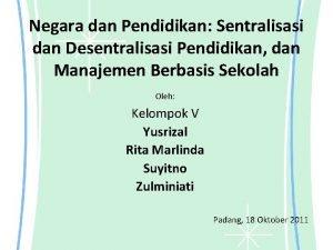 Negara dan Pendidikan Sentralisasi dan Desentralisasi Pendidikan dan