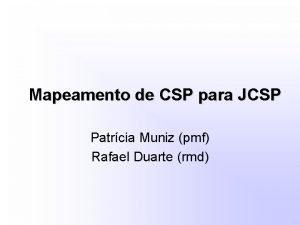 Mapeamento de CSP para JCSP Patrcia Muniz pmf