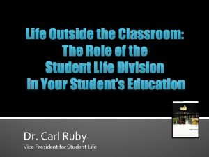 Life Outside the Classroom The Role of the