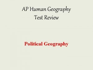 AP Human Geography Test Review Political Geography States
