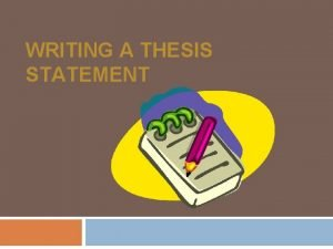 WRITING A THESIS STATEMENT A Thesis Statement States