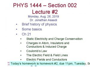 PHYS 1444 Section 002 Lecture 2 Monday Aug