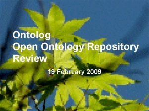 Ontolog Open Ontology Repository Review 19 February 2009
