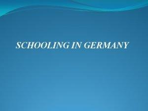 SCHOOLING IN GERMANY SCHOOLING IN GERMANY All children