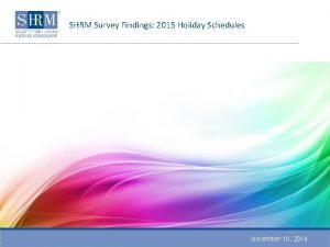SHRM Survey Findings 2015 Holiday Schedules November 10