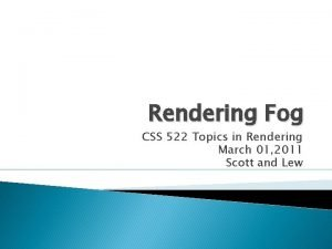 Rendering Fog CSS 522 Topics in Rendering March