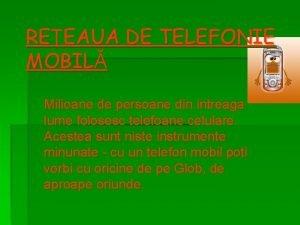 REEAUA DE TELEFONIE MOBIL Milioane de persoane din
