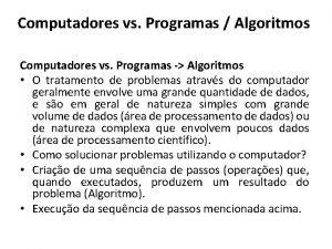 Computadores vs Programas Algoritmos Computadores vs Programas Algoritmos