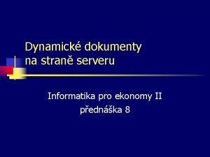 Dynamick dokumenty na stran serveru Informatika pro ekonomy