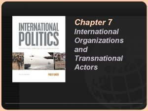 Chapter 7 International Organizations and Transnational Actors Learning
