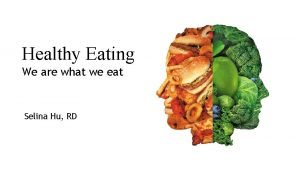 Healthy Eating We are what we eat Selina