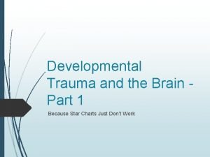 Developmental Trauma and the Brain Part 1 Because