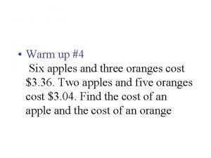 Warm up 4 Six apples and three oranges