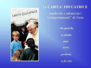 La CARITA EDUCATRICE condivide e umanizza i comportamenti