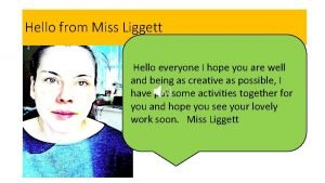 Hello from Miss Liggett Hello everyone I hope