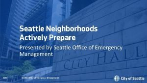 Seattle Neighborhoods Actively Prepare Presented by Seattle Office